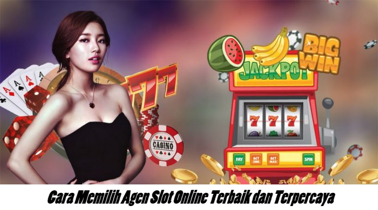 Cara Memilih Agen Slot Online Terbaik dan Terpercaya